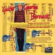 'Guitar' George Borowski - Check Out Guitar George...