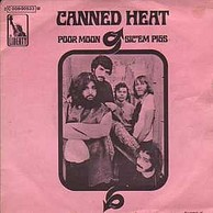 Canned Heat - Poor Moon/Sic 'Em Pigs